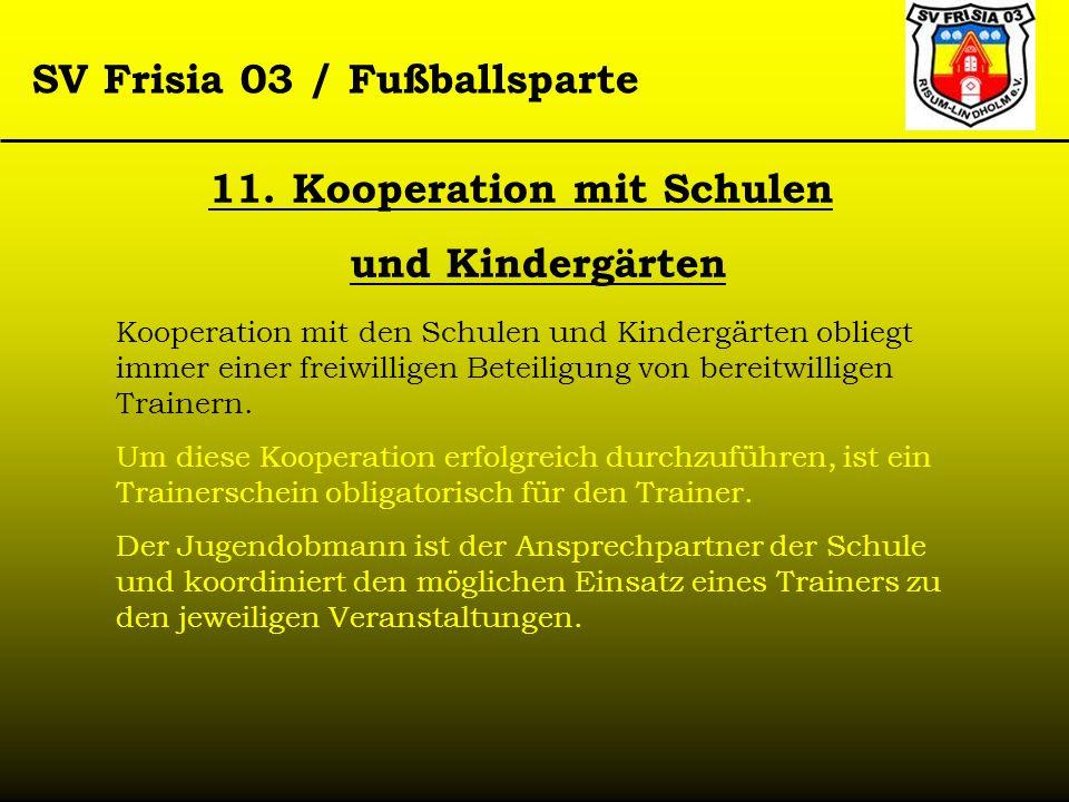 SV Frisia 03 / Fußballsparte 11. Kooperation mit Schulen und Kindergärten Kooperation mit den Schulen und Kindergärten obliegt immer einer freiwillige