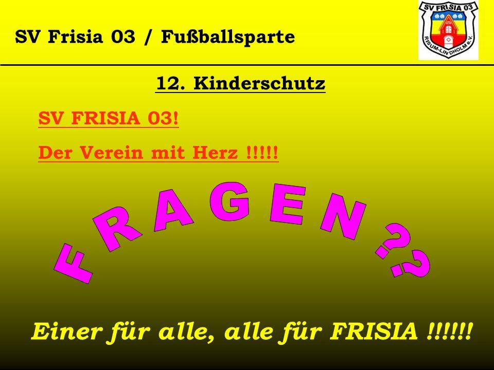 SV Frisia 03 / Fußballsparte 12. Kinderschutz SV FRISIA 03! Der Verein mit Herz !!!!! Einer für alle, alle für FRISIA !!!!!!