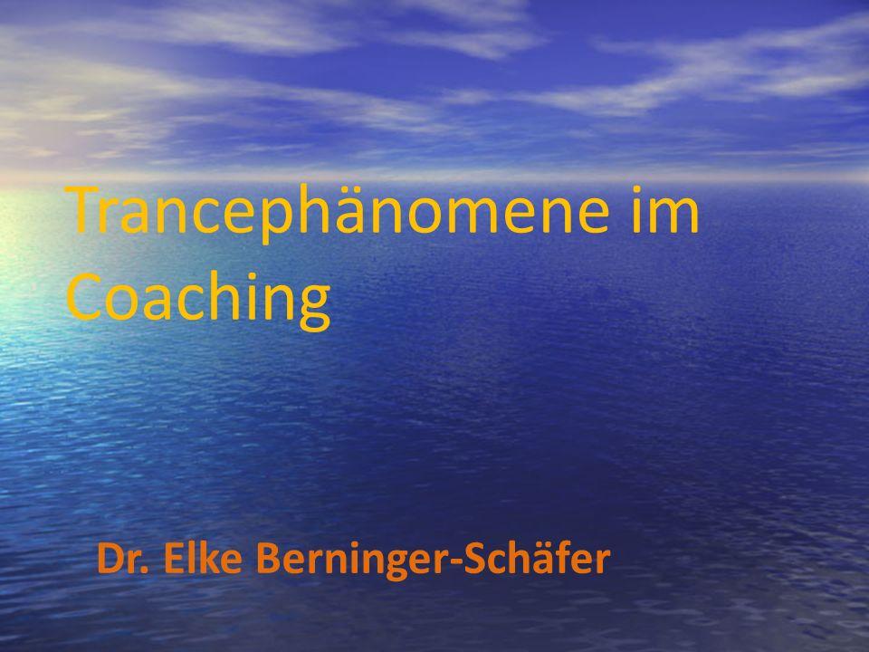 Dr. Elke Berninger-Schäfer Trancephänomene im Coaching Dr. Elke Berninger-Schäfer