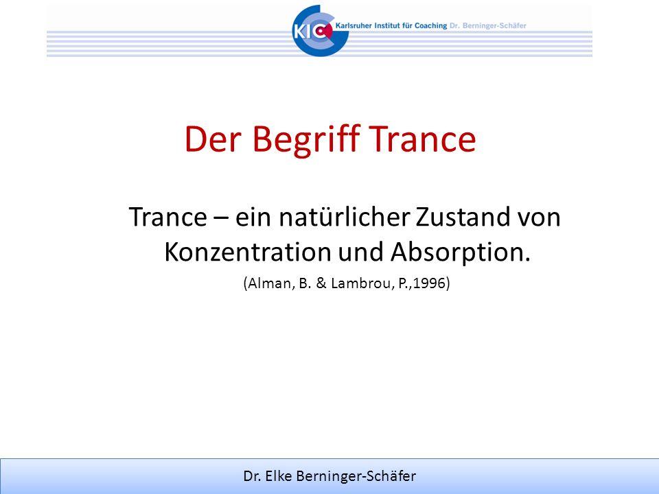 Dr. Elke Berninger-Schäfer Der Begriff Trance Trance – ein natürlicher Zustand von Konzentration und Absorption. (Alman, B. & Lambrou, P.,1996)