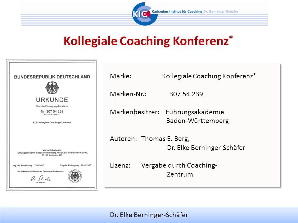 Dr. Elke Berninger-Schäfer Kollegiale Coaching Konferenz ® Marke: Kollegiale Coaching Konferenz ® Marken-Nr.:307 54 239 Markenbesitzer: Führungsakadem