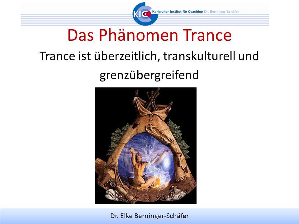 Dr. Elke Berninger-Schäfer Das Phänomen Trance Trance ist überzeitlich, transkulturell und grenzübergreifend