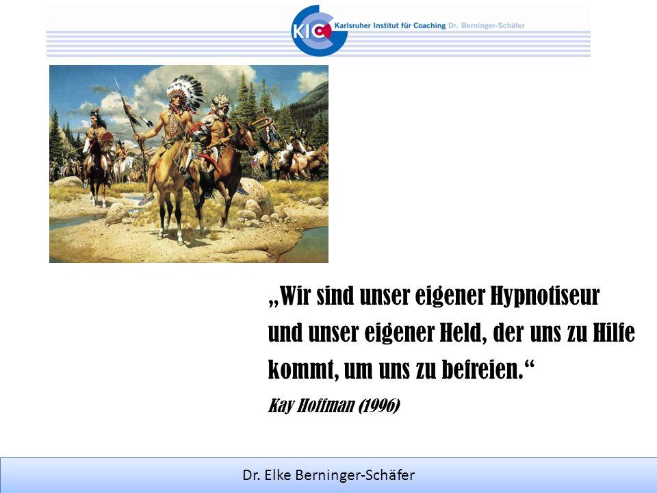 Dr. Elke Berninger-Schäfer Wir sind unser eigener Hypnotiseur und unser eigener Held, der uns zu Hilfe kommt, um uns zu befreien. Kay Hoffman (1996)