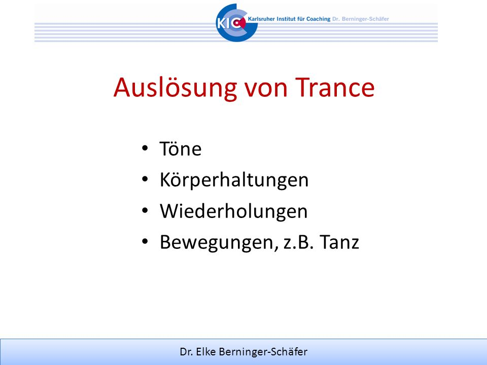 Dr. Elke Berninger-Schäfer Auslösung von Trance Töne Körperhaltungen Wiederholungen Bewegungen, z.B. Tanz