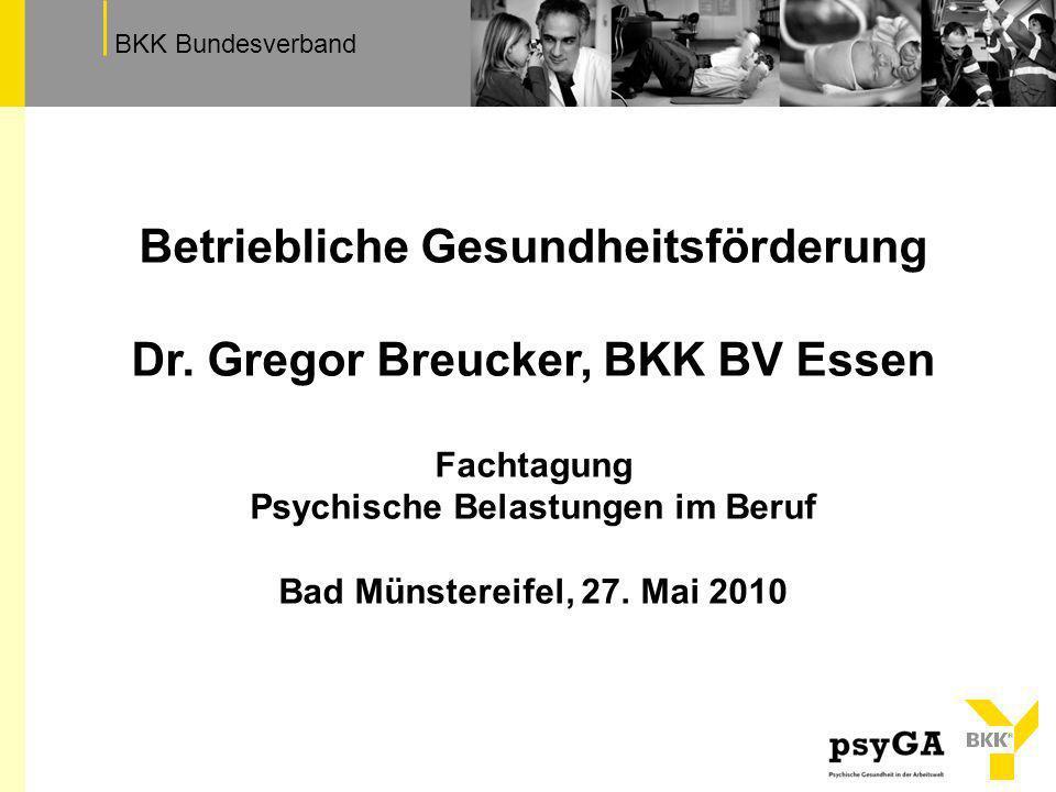 TextfeldBKK Bundesverband Betriebliche Gesundheitsförderung Dr. Gregor Breucker, BKK BV Essen Fachtagung Psychische Belastungen im Beruf Bad Münsterei