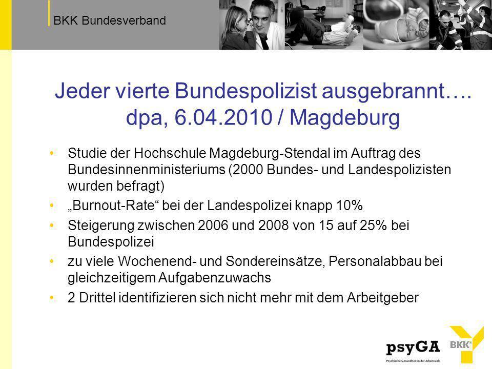 TextfeldBKK Bundesverband Jeder vierte Bundespolizist ausgebrannt…. dpa, 6.04.2010 / Magdeburg Studie der Hochschule Magdeburg-Stendal im Auftrag des
