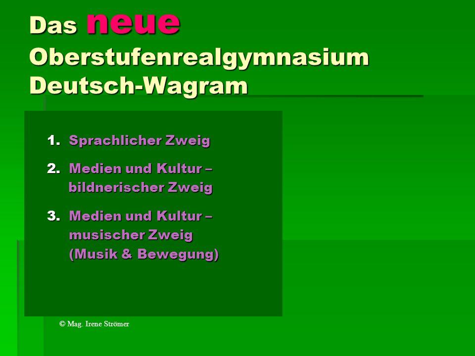 Das neue Oberstufenrealgymnasium Deutsch-Wagram 1. Sprachlicher Zweig 2. Medien und Kultur – bildnerischer Zweig bildnerischer Zweig 3. Medien und Kul