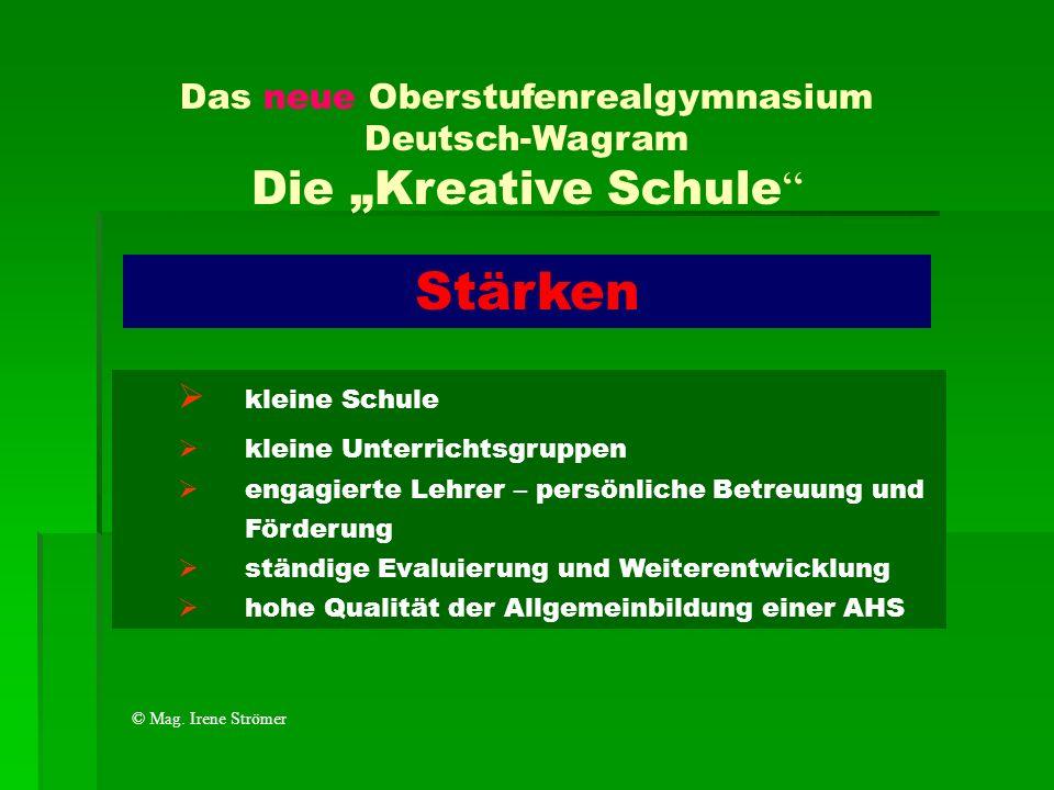 Das neue Oberstufenrealgymnasium Deutsch-Wagram Die Kreative Schule kleine Schule kleine Unterrichtsgruppen engagierte Lehrer – persönliche Betreuung