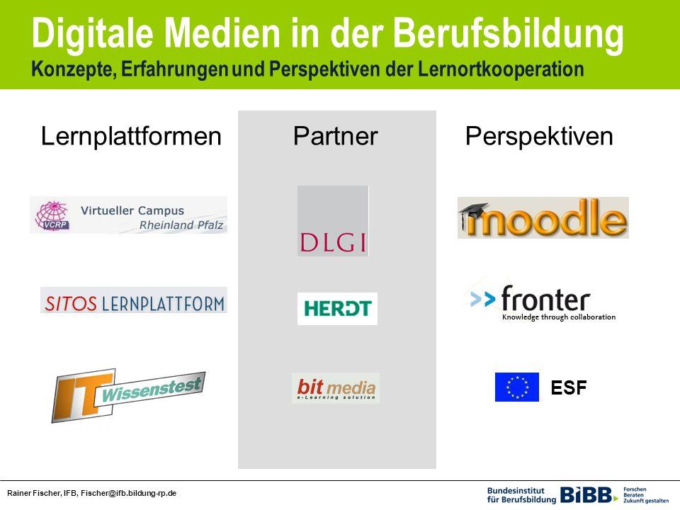 Digitale Medien in der Berufsbildung Konzepte, Erfahrungen und Perspektiven der Lernortkooperation Rainer Fischer, IFB, Fischer@ifb.bildung-rp.de LernplattformenPartnerPerspektiven ESF