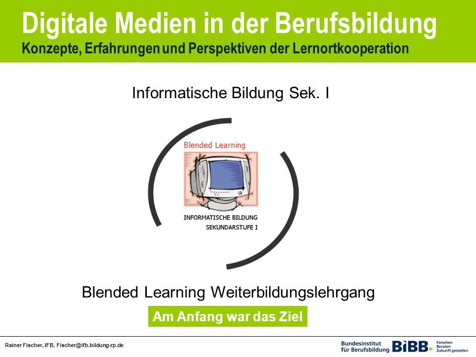 Digitale Medien in der Berufsbildung Konzepte, Erfahrungen und Perspektiven der Lernortkooperation Rainer Fischer, IFB, Fischer@ifb.bildung-rp.de Informatische Bildung Sek.