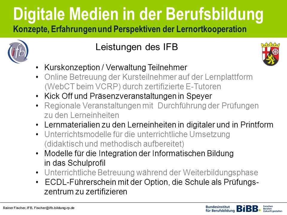 Digitale Medien in der Berufsbildung Konzepte, Erfahrungen und Perspektiven der Lernortkooperation Rainer Fischer, IFB, Fischer@ifb.bildung-rp.de Kurs