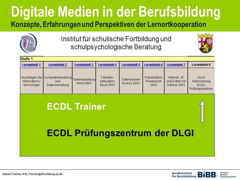 Digitale Medien in der Berufsbildung Konzepte, Erfahrungen und Perspektiven der Lernortkooperation Rainer Fischer, IFB, Fischer@ifb.bildung-rp.de Inst