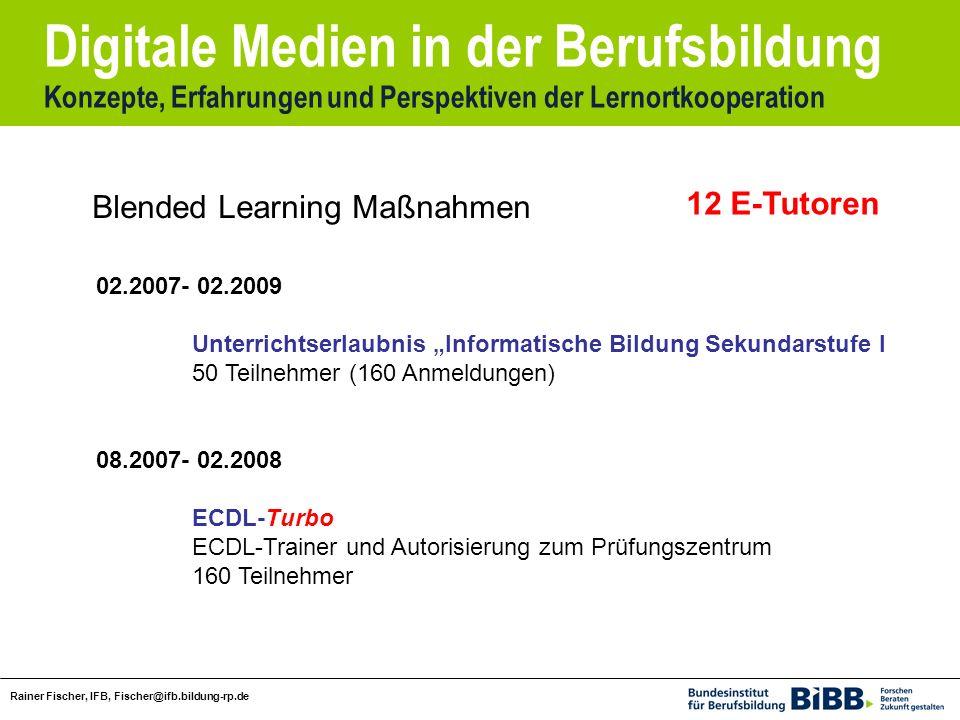 Digitale Medien in der Berufsbildung Konzepte, Erfahrungen und Perspektiven der Lernortkooperation Rainer Fischer, IFB, Fischer@ifb.bildung-rp.de 02.2