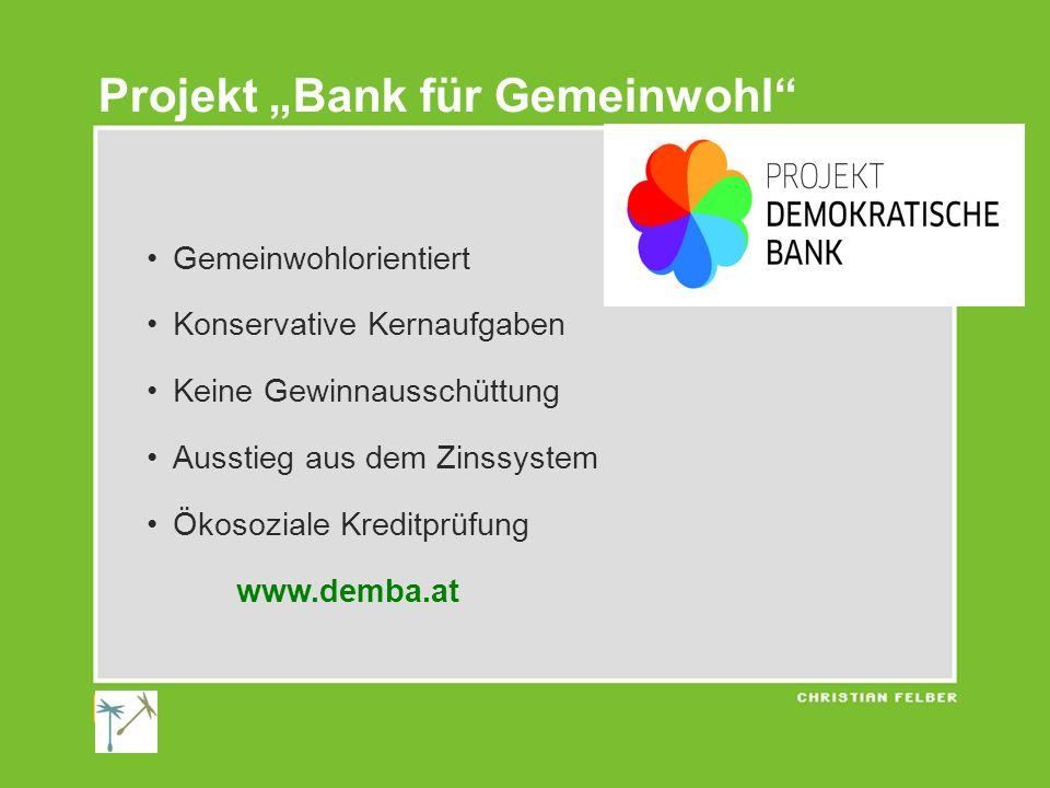 Gemeinwohlorientiert Konservative Kernaufgaben Keine Gewinnausschüttung Ausstieg aus dem Zinssystem Ökosoziale Kreditprüfung www.demba.at Projekt Bank