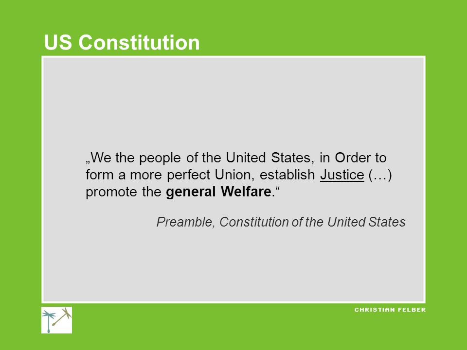 We the people of the United States, in Order to form a more perfect Union, establish Justice (…) promote the general Welfare. Preamble, Constitution o