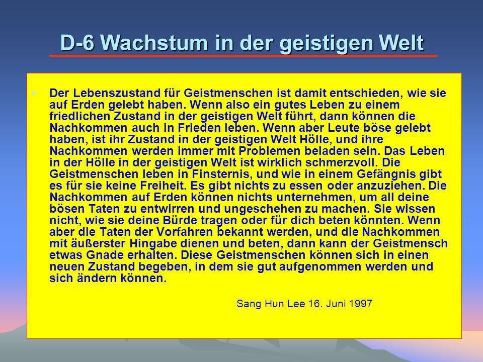 D-6 Wachstum in der geistigen Welt Der Lebenszustand für Geistmenschen ist damit entschieden, wie sie auf Erden gelebt haben.