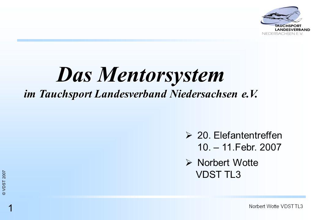 © VDST 2007 Norbert Wotte VDST TL3 1 20. Elefantentreffen 10. – 11.Febr. 2007 Das Mentorsystem im Tauchsport Landesverband Niedersachsen e.V. Norbert