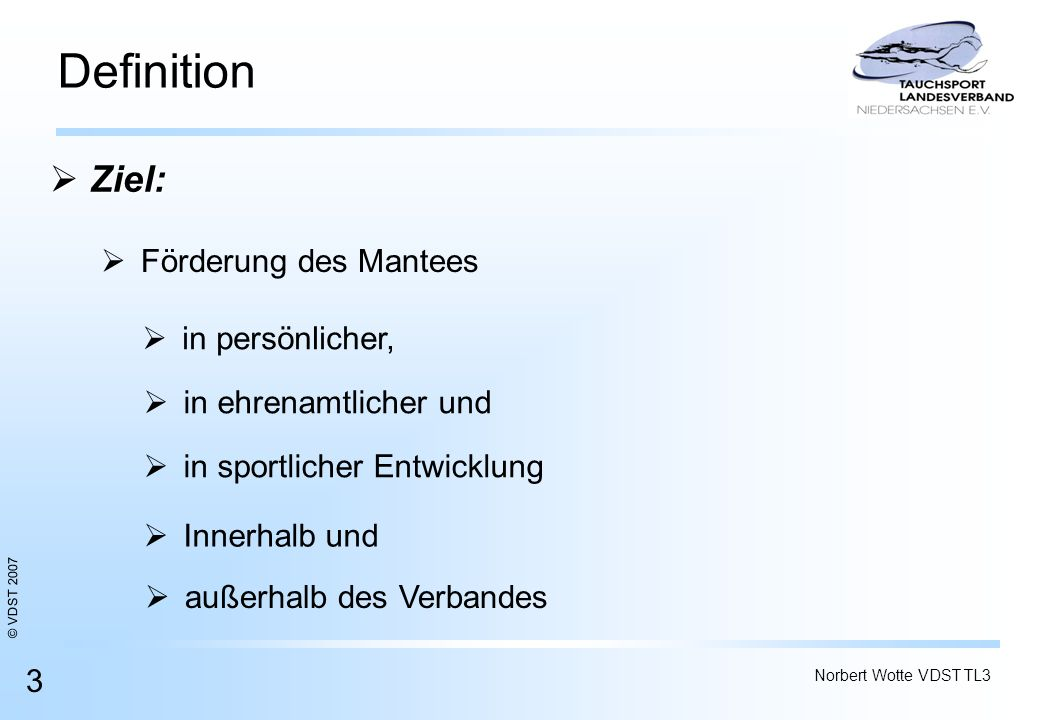 © VDST 2007 Norbert Wotte VDST TL3 3 Definition Ziel: Ziel: Innerhalb und in ehrenamtlicher und in persönlicher, Förderung des Mantees in sportlicher