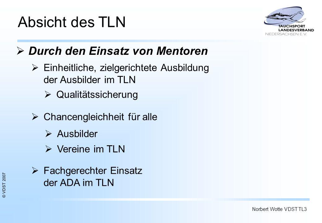© VDST 2007 Norbert Wotte VDST TL3 6 Absicht des TLN Einheitliche, zielgerichtete Ausbildung der Ausbilder im TLN Ausbilder Chancengleichheit für alle