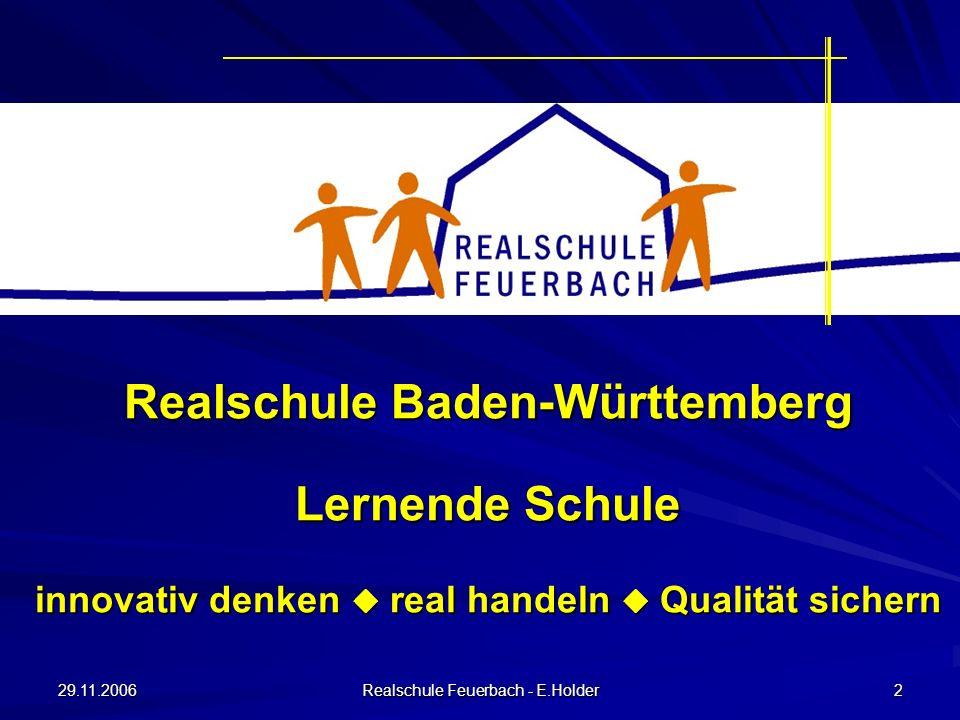 29.11.2006 Realschule Feuerbach - E.Holder 2 Realschule Baden-Württemberg Lernende Schule innovativ denken real handeln Qualität sichern