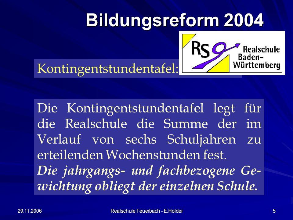 29.11.2006 Realschule Feuerbach - E.Holder 5 Kontingentstundentafel: Die Kontingentstundentafel legt für die Realschule die Summe der im Verlauf von sechs Schuljahren zu erteilenden Wochenstunden fest.