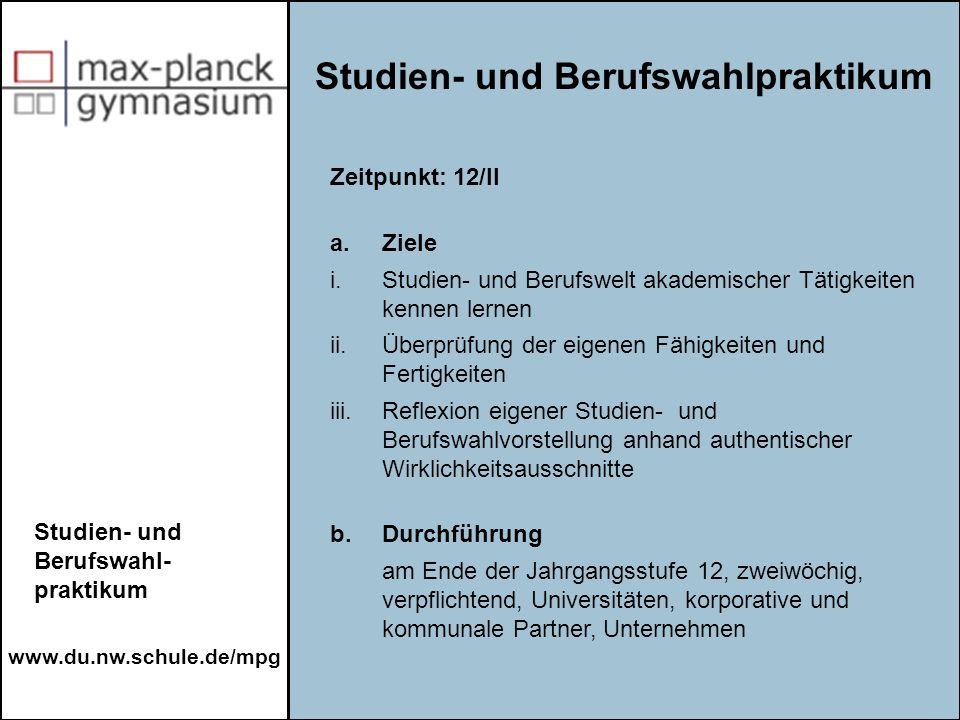 www.du.nw.schule.de/mpg Studien- und Berufswahlpraktikum Studien- und Berufswahl- praktikum Zeitpunkt: 12/II a. Ziele i.Studien- und Berufswelt akadem