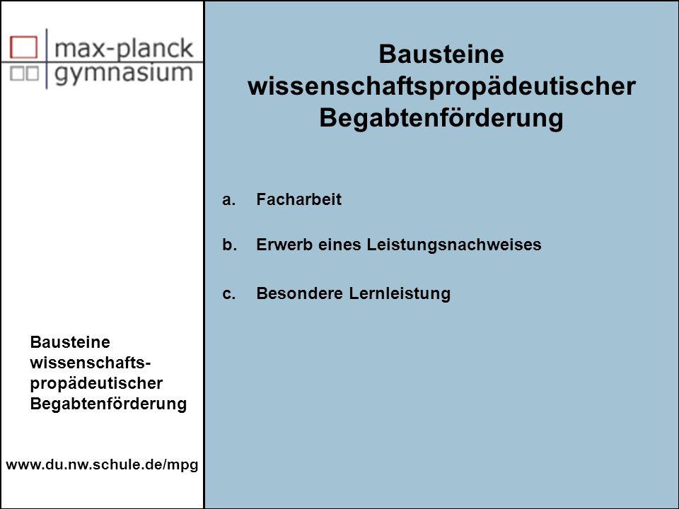 www.du.nw.schule.de/mpg a.Facharbeit b.Erwerb eines Leistungsnachweises c. Besondere Lernleistung Bausteine wissenschaftspropädeutischer Begabtenförde