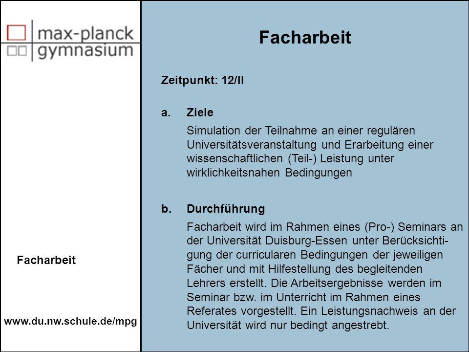 www.du.nw.schule.de/mpg Facharbeit Zeitpunkt: 12/II a. Ziele Simulation der Teilnahme an einer regulären Universitätsveranstaltung und Erarbeitung ein