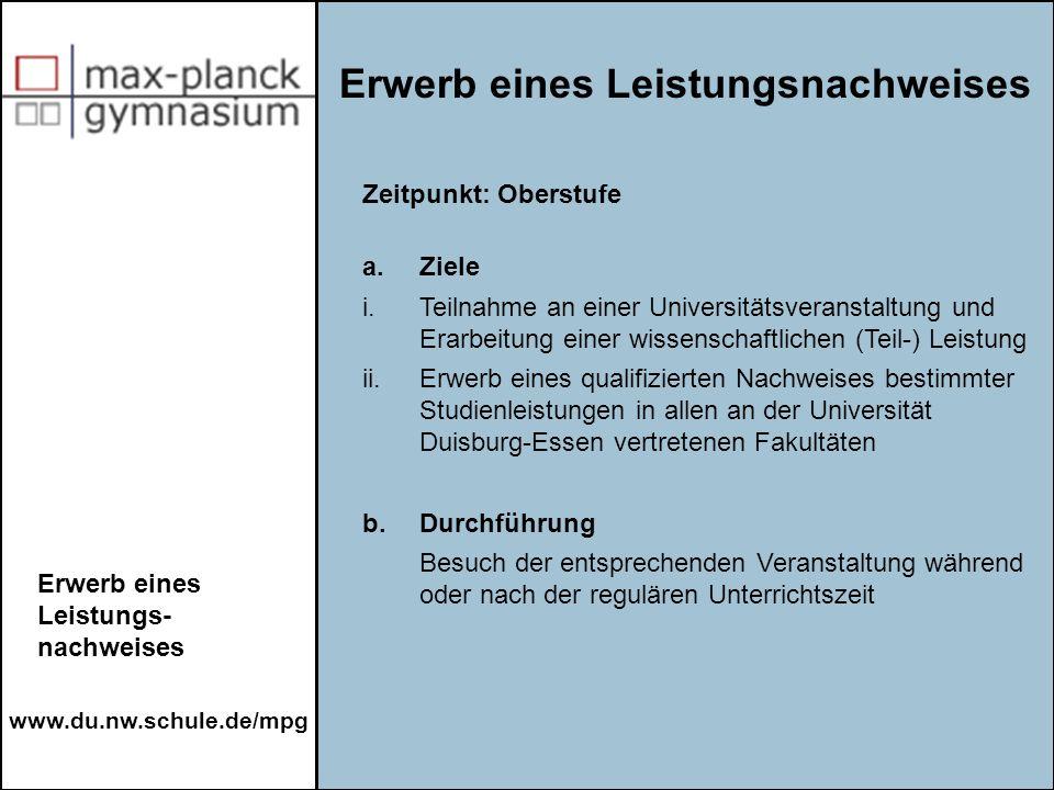 www.du.nw.schule.de/mpg Erwerb eines Leistungsnachweises Erwerb eines Leistungs- nachweises Zeitpunkt: Oberstufe a.Ziele i.Teilnahme an einer Universi