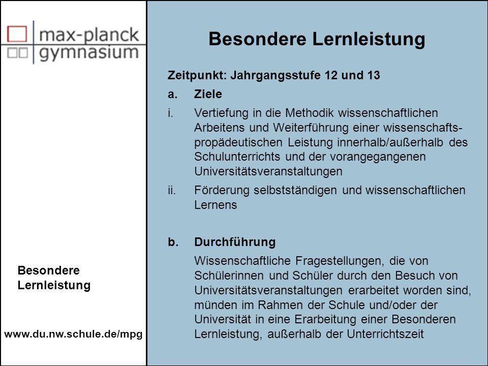 www.du.nw.schule.de/mpg Besondere Lernleistung Zeitpunkt: Jahrgangsstufe 12 und 13 a.Ziele i.Vertiefung in die Methodik wissenschaftlichen Arbeitens u
