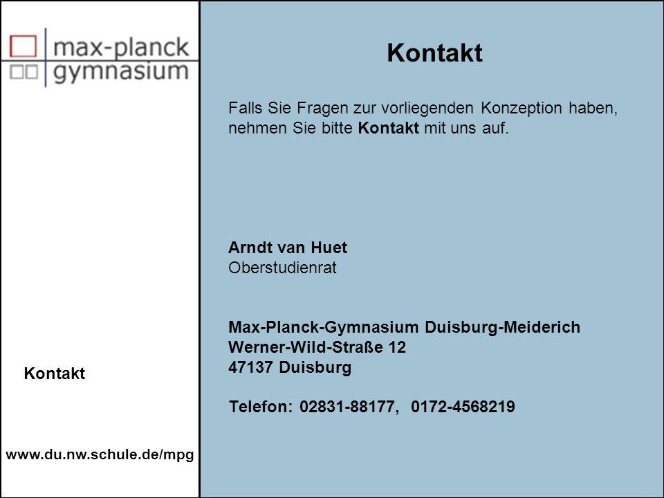 www.du.nw.schule.de/mpg Falls Sie Fragen zur vorliegenden Konzeption haben, nehmen Sie bitte Kontakt mit uns auf. Arndt van Huet Oberstudienrat Max-Pl