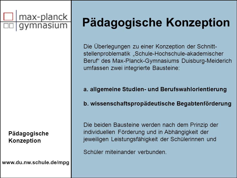 www.du.nw.schule.de/mpg Die Überlegungen zu einer Konzeption der Schnitt- stellenproblematik Schule-Hochschule-akademischer Beruf des Max-Planck-Gymna