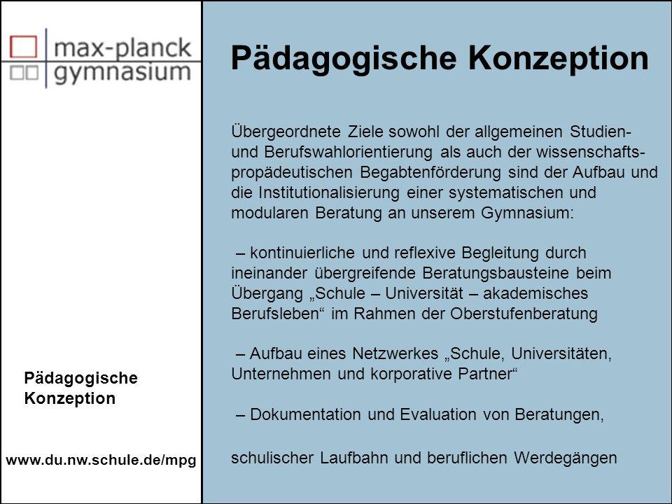 www.du.nw.schule.de/mpg Die Bausteine zu einer umfassenden Studien- und Berufswahlberatung und zu einer wissenschaftspropä- deutischen Begabtenförderung werden im Rahmen der Schulprogrammarbeit seit dem Schuljahr 2002/2003 systematisch realisiert.