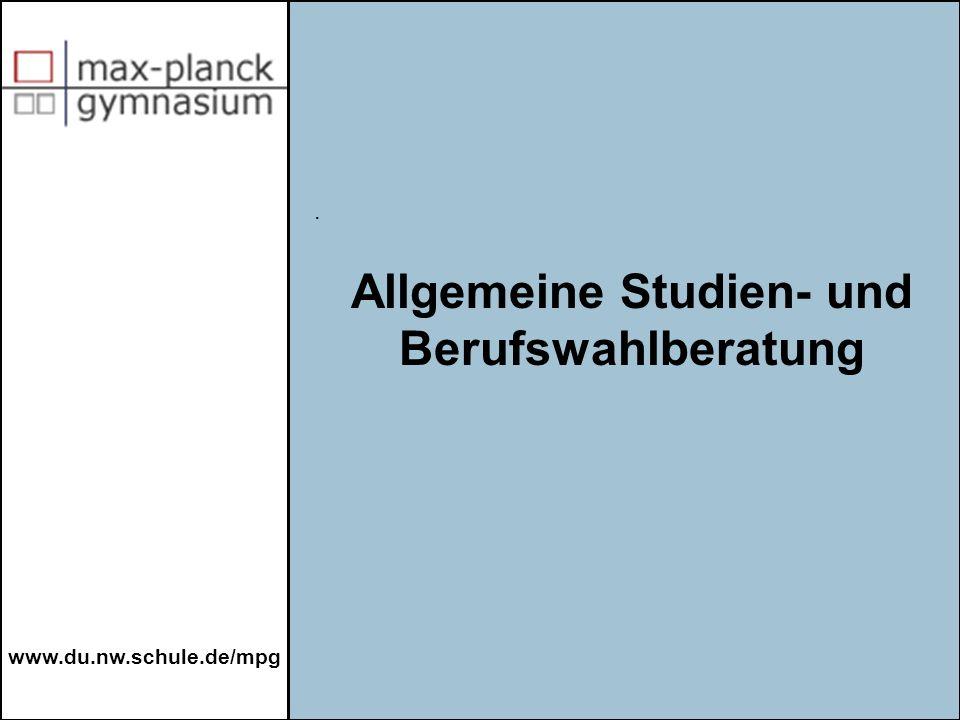 www.du.nw.schule.de/mpg a.Beratungsabende mit Berufspraktikern aus akademischen Berufen b.Karriere-Coaching c.institutionelle Beratung und Methodenschulung durch korporative Verbände: Arbeitsamt und Krankenkasse d.