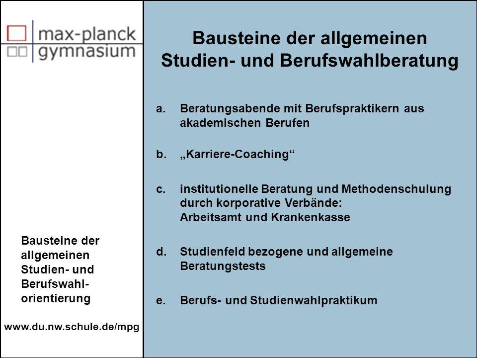 www.du.nw.schule.de/mpg a.Beratungsabende mit Berufspraktikern aus akademischen Berufen b.Karriere-Coaching c.institutionelle Beratung und Methodensch