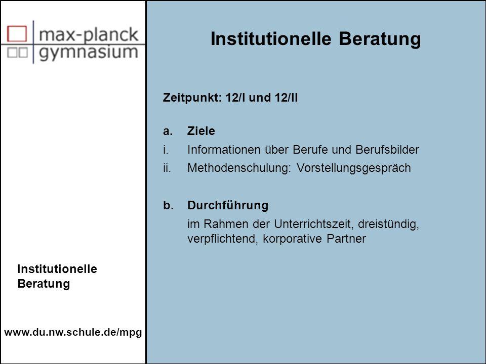 www.du.nw.schule.de/mpg Institutionelle Beratung Zeitpunkt: 12/I und 12/II a. Ziele i.Informationen über Berufe und Berufsbilder ii. Methodenschulung: