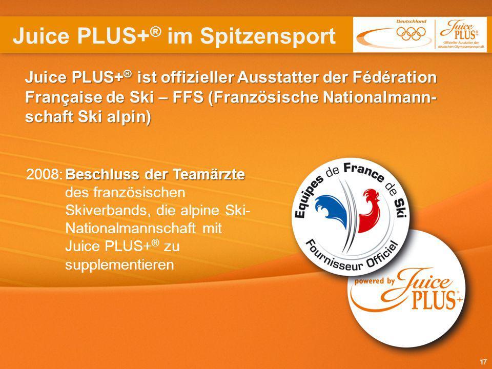 17 Juice PLUS+ ® ist offizieller Ausstatter der Fédération Française de Ski – FFS (Französische Nationalmann- schaft Ski alpin) Beschluss der Teamärzt
