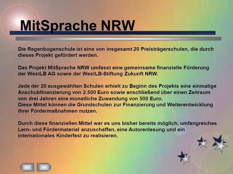MitSprache NRW Die Regenbogenschule ist eine von insgesamt 20 Preisträgerschulen, die durch dieses Projekt gefördert werden. Das Projekt MitSprache NR