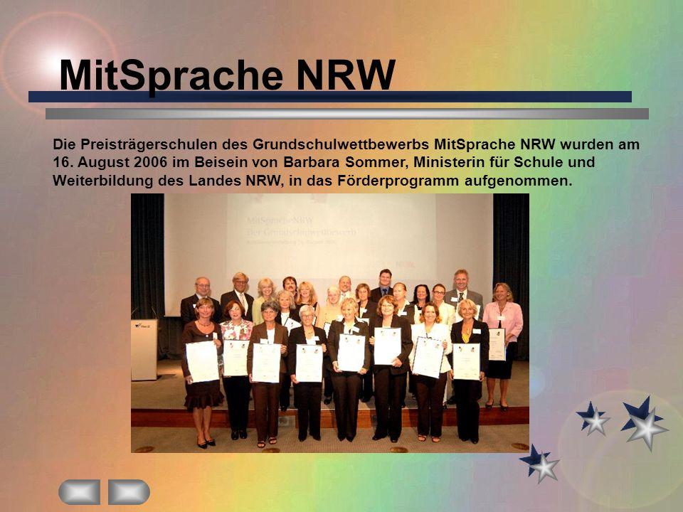 MitSprache NRW Die Preisträgerschulen des Grundschulwettbewerbs MitSprache NRW wurden am 16. August 2006 im Beisein von Barbara Sommer, Ministerin für