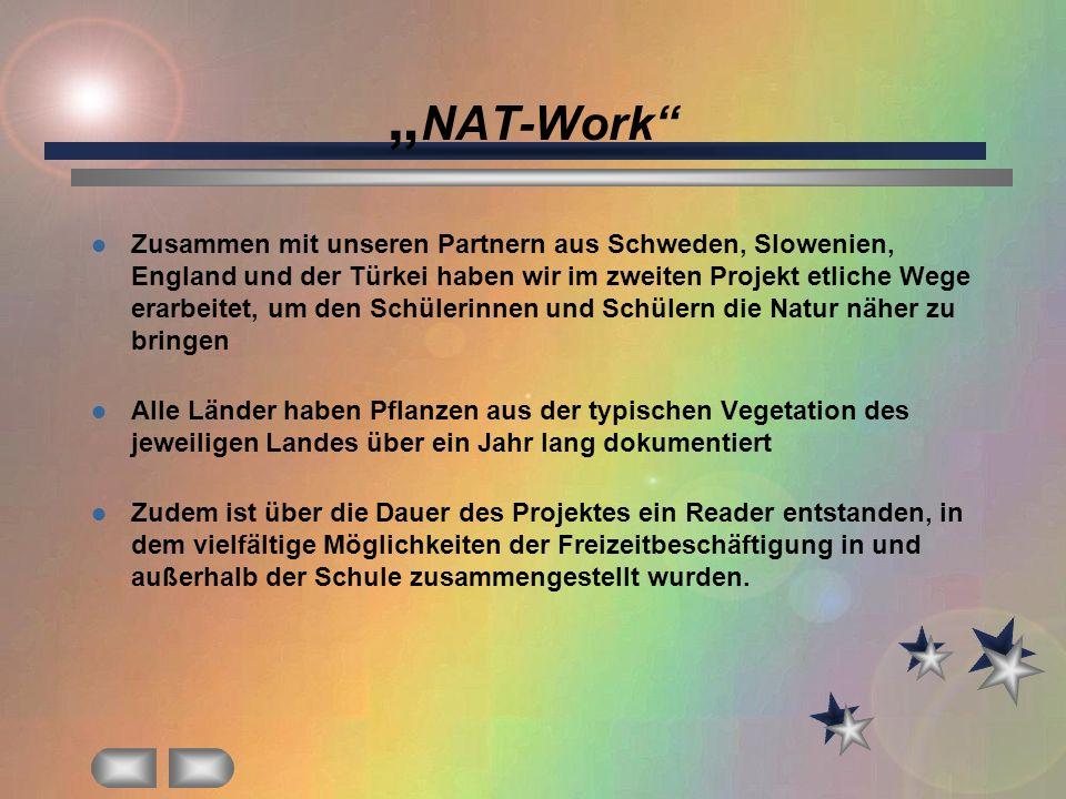 NAT-Work Zusammen mit unseren Partnern aus Schweden, Slowenien, England und der Türkei haben wir im zweiten Projekt etliche Wege erarbeitet, um den Sc