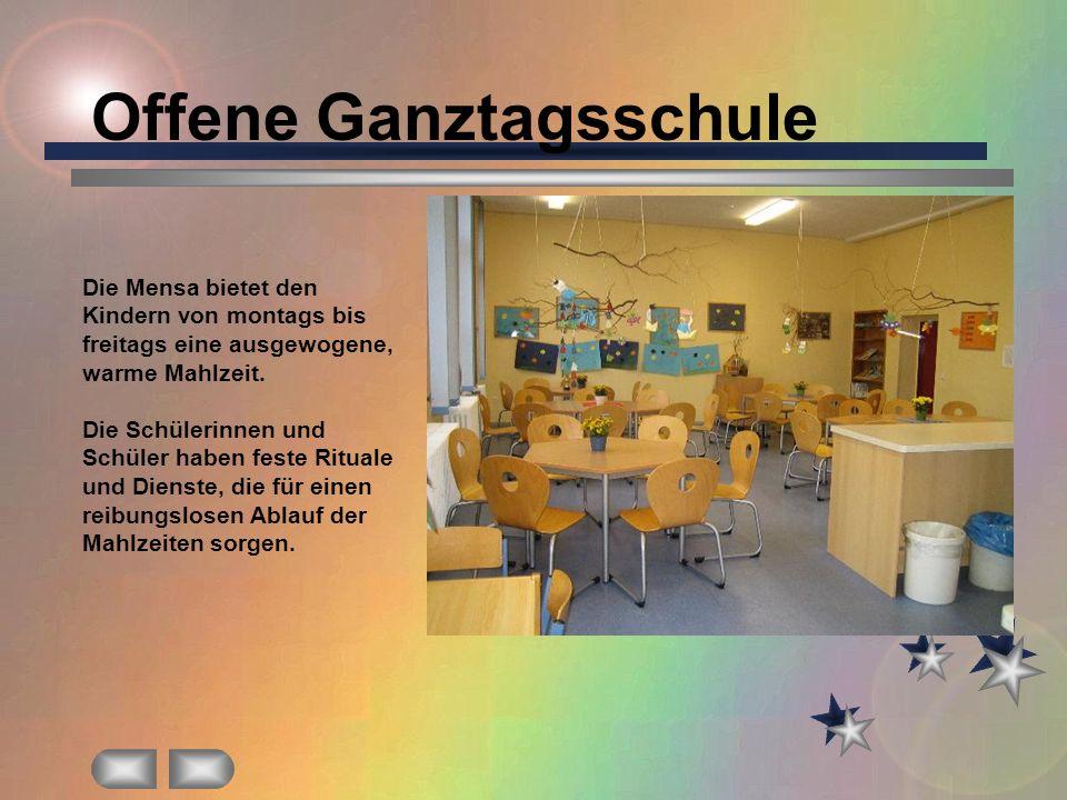 Offene Ganztagsschule Die Mensa bietet den Kindern von montags bis freitags eine ausgewogene, warme Mahlzeit. Die Schülerinnen und Schüler haben feste