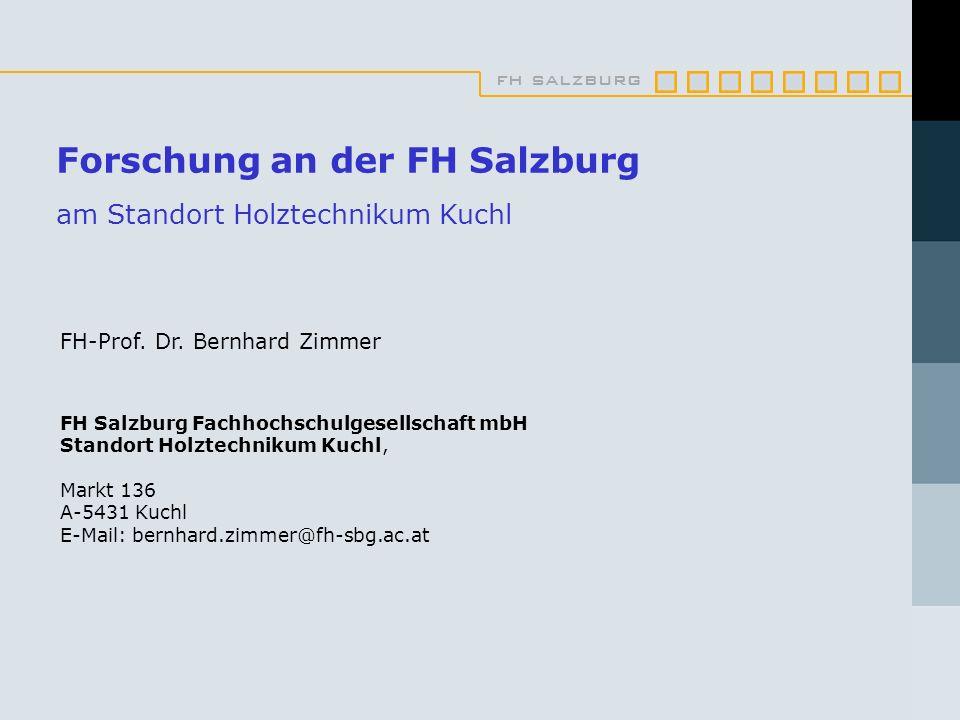 fh salzburg Forschung an der FH Salzburg am Standort Holztechnikum Kuchl FH-Prof. Dr. Bernhard Zimmer FH Salzburg Fachhochschulgesellschaft mbH Stando