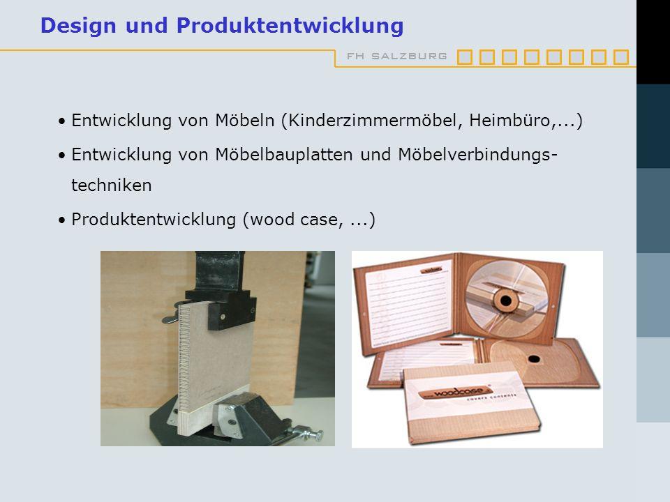 fh salzburg Design und Produktentwicklung Entwicklung von Möbeln (Kinderzimmermöbel, Heimbüro,...) Entwicklung von Möbelbauplatten und Möbelverbindungs- techniken Produktentwicklung (wood case,...)