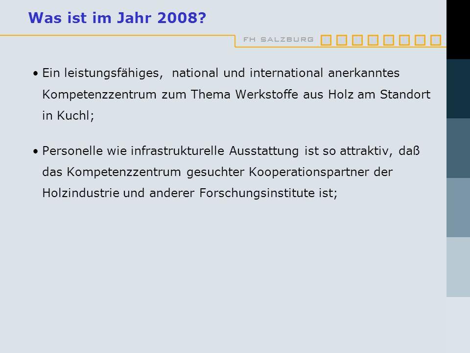 fh salzburg Was ist im Jahr 2008? Ein leistungsfähiges, national und international anerkanntes Kompetenzzentrum zum Thema Werkstoffe aus Holz am Stand