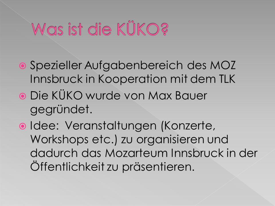 Spezieller Aufgabenbereich des MOZ Innsbruck in Kooperation mit dem TLK Die KÜKO wurde von Max Bauer gegründet. Idee: Veranstaltungen (Konzerte, Works