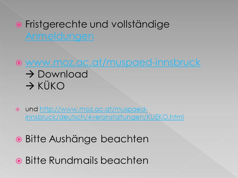 Fristgerechte und vollständige Anmeldungen Anmeldungen www.moz.ac.at/muspaed-innsbruck Download KÜKO www.moz.ac.at/muspaed-innsbruck und http://www.mo