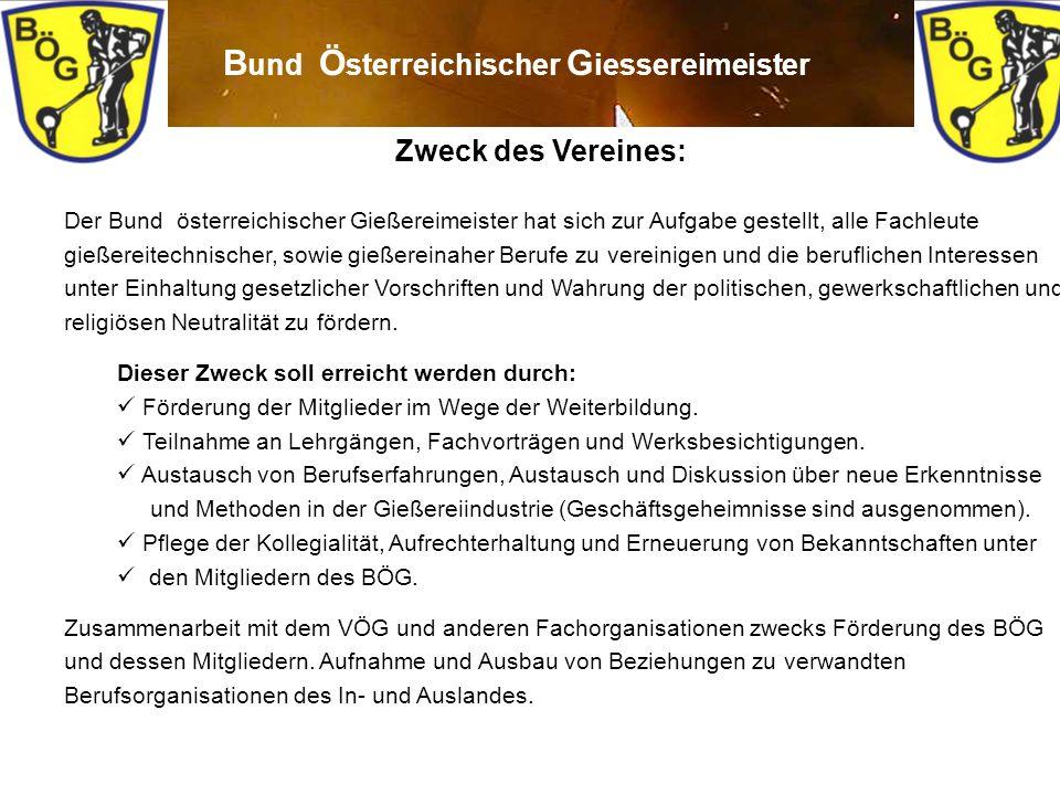 10 B und Ö sterreichischer G iessereimeister Zweck des Vereines: Der Bund österreichischer Gießereimeister hat sich zur Aufgabe gestellt, alle Fachleu