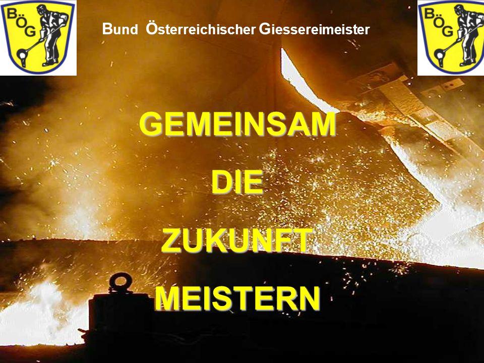 14 B und Ö sterreichischer G iessereimeister GEMEINSAM DIE ZUKUNFT MEISTERN