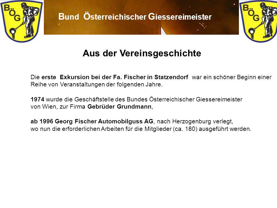5 B und Ö sterreichischer G iessereimeister Aus der Vereinsgeschichte Die erste Exkursion bei der Fa. Fischer in Statzendorf war ein schöner Beginn ei