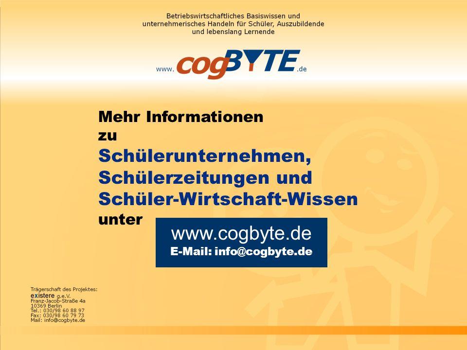 Mehr Informationen zu Schülerunternehmen, Schülerzeitungen und Schüler-Wirtschaft-Wissen unter www.cogbyte.de E-Mail: info@cogbyte.de